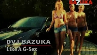 DVJ BAZUKA - Like A G-Sex (Uncensored)